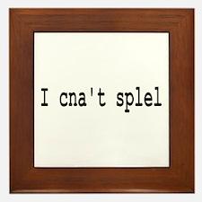 I Can't Spell - I Cna't Splel Framed Tile
