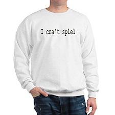I Can't Spell - I Cna't Splel Sweatshirt
