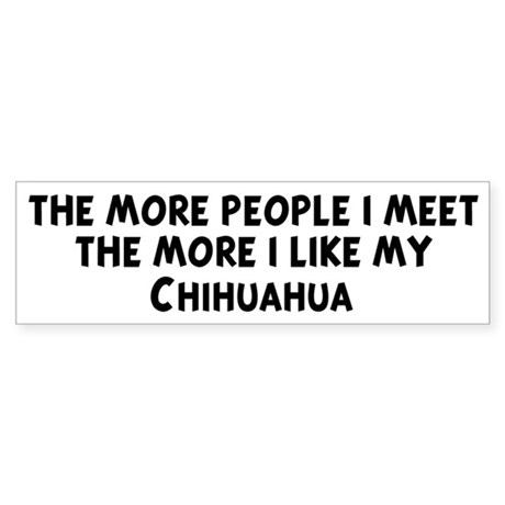 Chihuahua: people I meet Bumper Sticker
