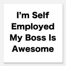 Im Self Employed My Boss Is Awesome LRG Square Car