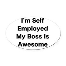 Im Self Employed My Boss Is Awesome LRG Oval Car M