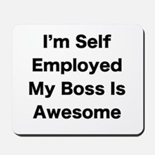 Im Self Employed My Boss Is Awesome LRG Mousepad