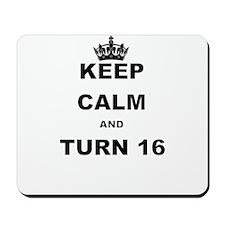 KEEP CALM AND TURN 16 Mousepad