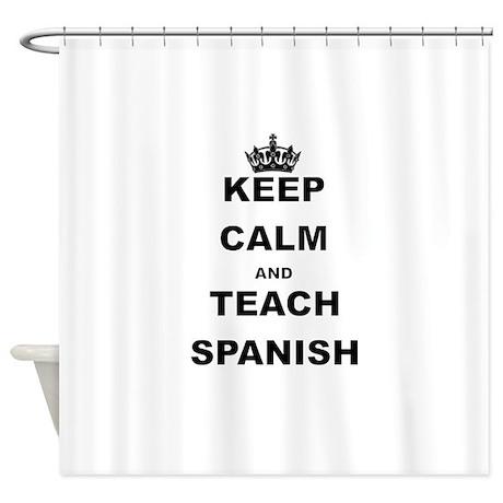 Keep Calm And Teach Spanish Shower Curtain By Keepitcalmstore
