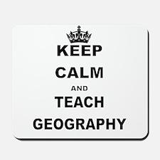 KEEP CALM AND TEACH GEOGRAPHY Mousepad
