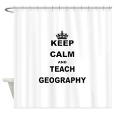 KEEP CALM AND TEACH GEOGRAPHY Shower Curtain