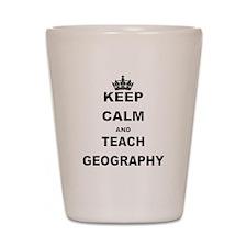 KEEP CALM AND TEACH GEOGRAPHY Shot Glass