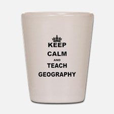 KEEP CALM AND TEACH GEOGRAPHY Shot Glass