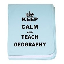 KEEP CALM AND TEACH GEOGRAPHY baby blanket
