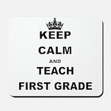 KEEP CALM AND TEACH FIRST GRADE Mousepad