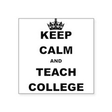 KEEP CALM AND TEACH COLLEGE Sticker