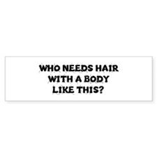 WHO NEEDS HAIR WITH A BODY LIKE THIS? Bumper Stick
