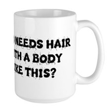 WHO NEEDS HAIR WITH A BODY LIKE THIS? Mugs
