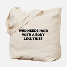 Cute Who needs hair Tote Bag