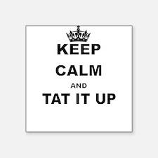 KEEP CALM AND TAT IT UP Sticker