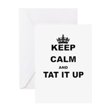 KEEP CALM AND TAT IT UP Greeting Cards