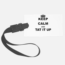 KEEP CALM AND TAT IT UP Luggage Tag