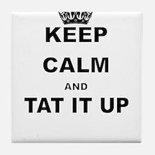 KEEP CALM AND TAT IT UP Tile Coaster