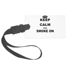 KEEP CALM AND SMOKE ON Luggage Tag