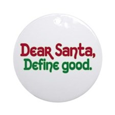 DEAR SANTA, DEFINE GOOD Ornament (Round)