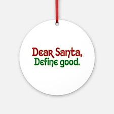 DEAR SANTA, DEFINE GOOD Ornament (Round)