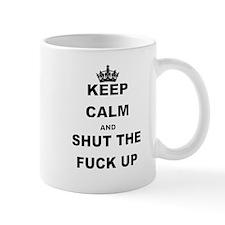 KEEP CALM AND SHUT THE FUCK UP Mugs