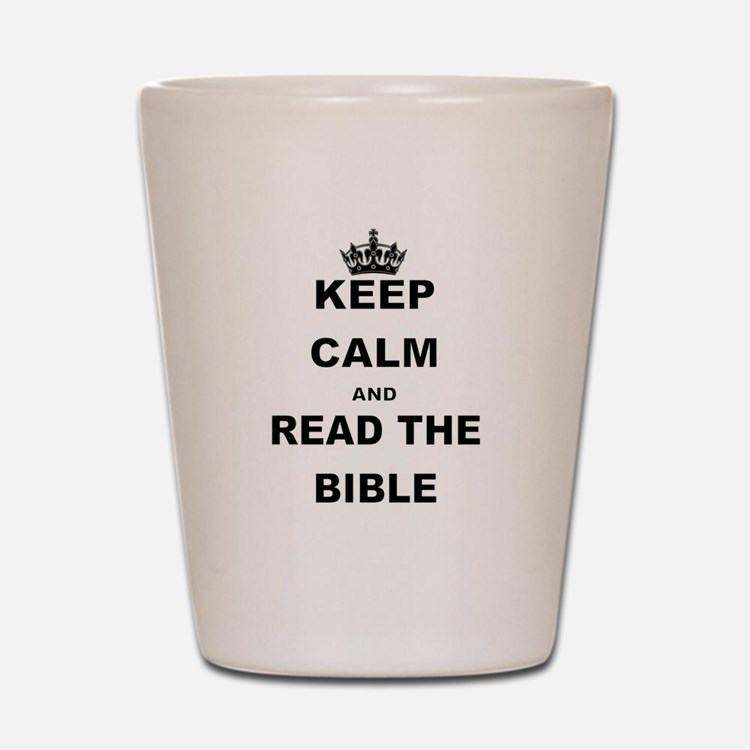 KEEP CALM AND READ THE BIBLE Shot Glass