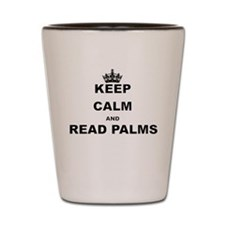 KEEP CALM AND READ PALMS Shot Glass