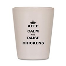 KEEP CALM AND RAISE CHICKENS Shot Glass