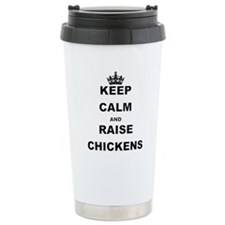 KEEP CALM AND RAISE CHICKENS Travel Mug