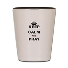 KEEP CALM AND PRAY Shot Glass