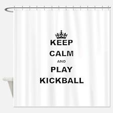 KEEP CALM AND PLAY KICKBALL Shower Curtain
