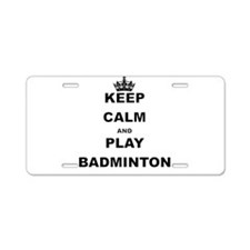 KEEP CALM AND PLAY BADMINTON Aluminum License Plat