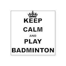 KEEP CALM AND PLAY BADMINTON Sticker