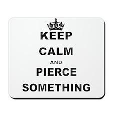 KEEP CALM AND PIERCE SOMETHING Mousepad