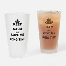 KEEP CALM AND LOVE ME LONG TIME Drinking Glass