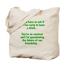 Too early to drink? Tote Bag
