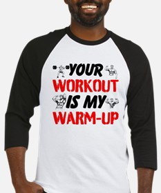 Your Workout Is My Warm-Up Baseball Jersey