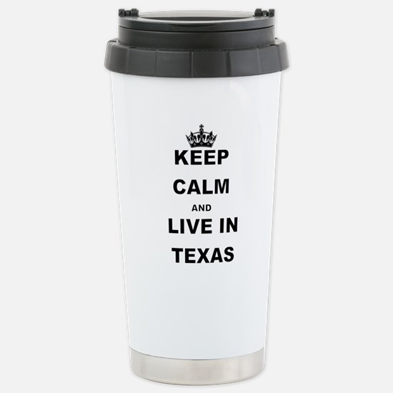 KEEP CALM AND LIVE IN TEXAS Travel Mug