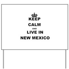 KEEP CALM AND LIVE IN NEW MEXICO Yard Sign