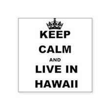 KEEP CALM AND LIVE IN HAWAII Sticker