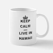 KEEP CALM AND LIVE IN HAWAII Mugs