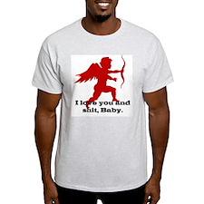 I Love You and Shit Ash Grey T-Shirt