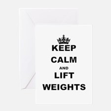 KEEP CALM AND LIFT WEIGHTS Greeting Cards