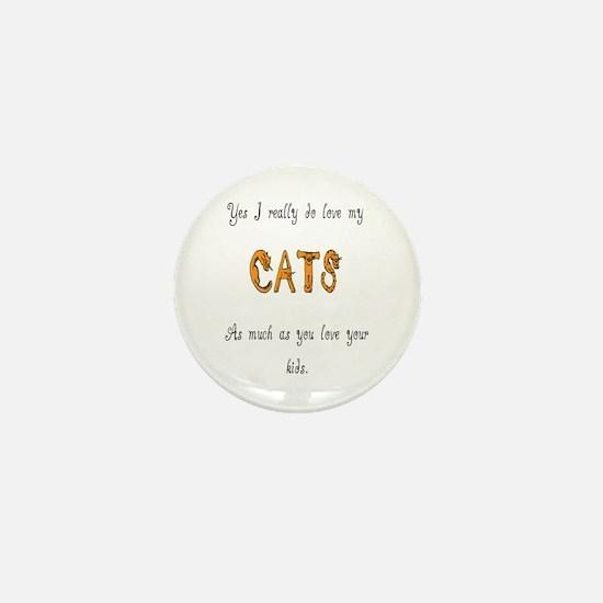I really do love my cats Mini Button