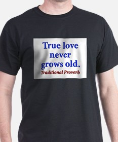 True Love Never Grows Old - Traditional T-Shirt