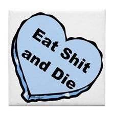 Eat Shit and Die Tile Coaster