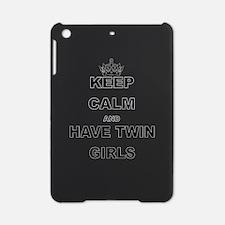 KEEP CALM AND HAVE TWIN GIRLS iPad Mini Case