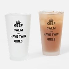 KEEP CALM AND HAVE TWIN GIRLS Drinking Glass