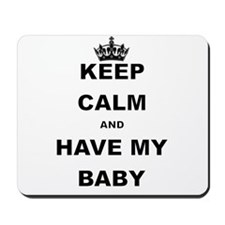 KEEP CALM AND HAVE MY BABY Mousepad